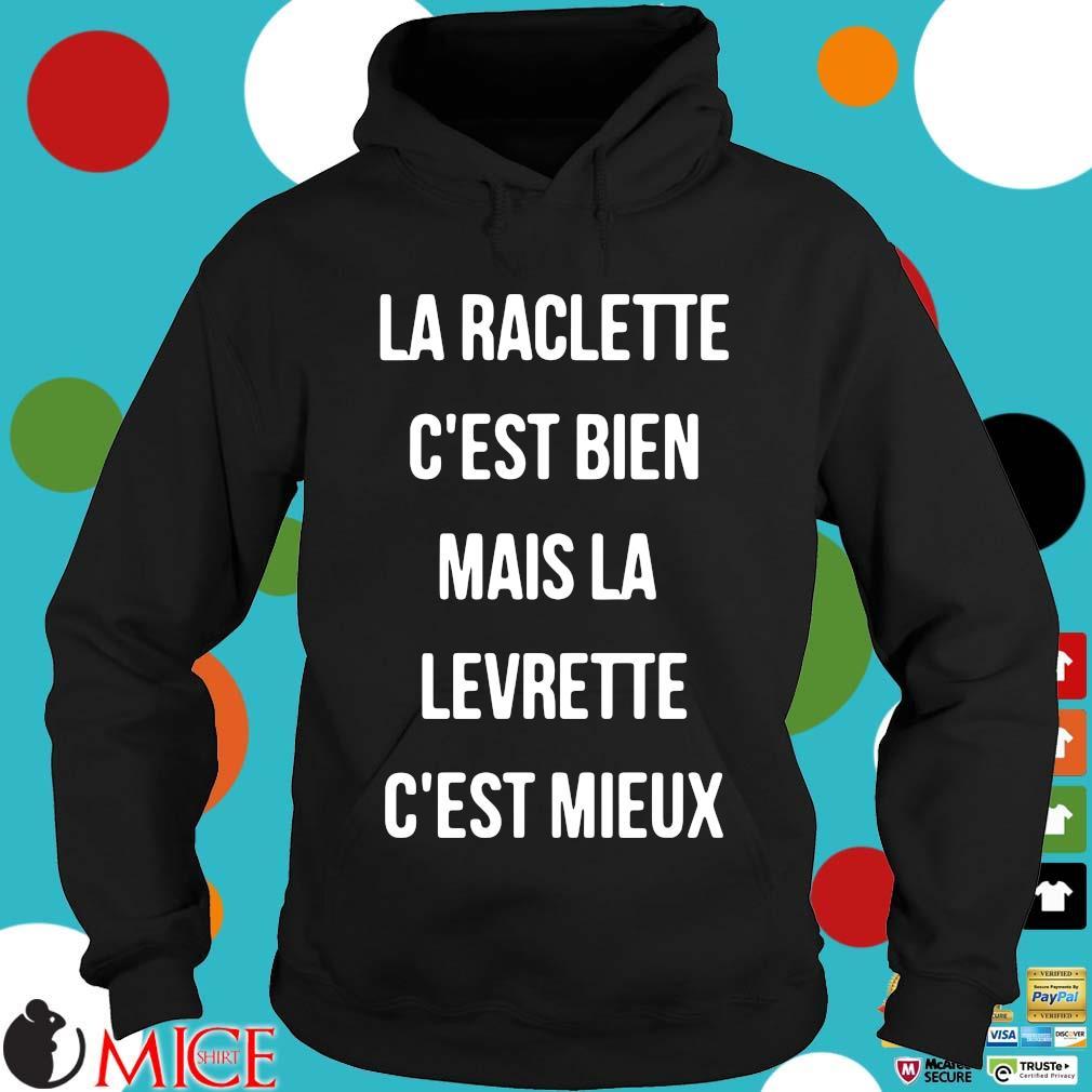 La Raclette c'est bien mais la levrette c'est mieux Hoodie