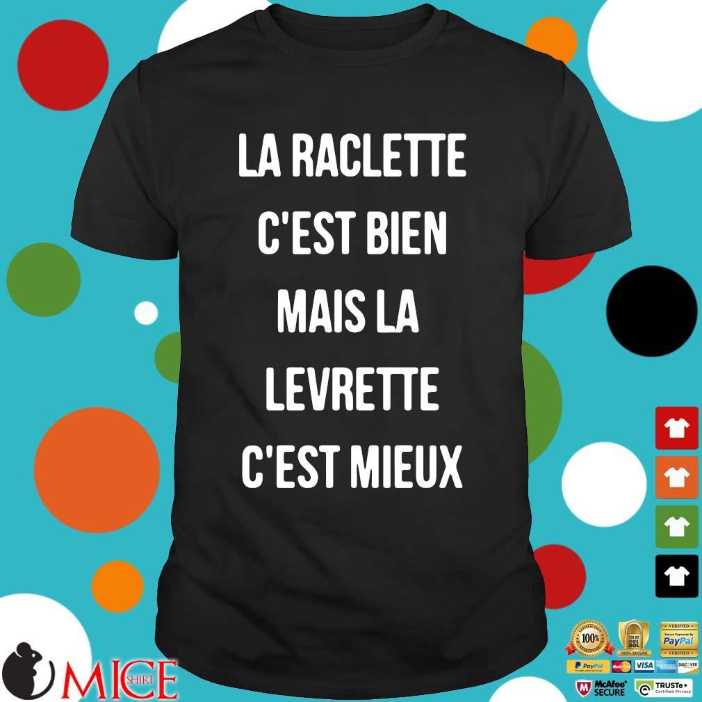 La Raclette c'est bien mais la levrette c'est mieux shirt