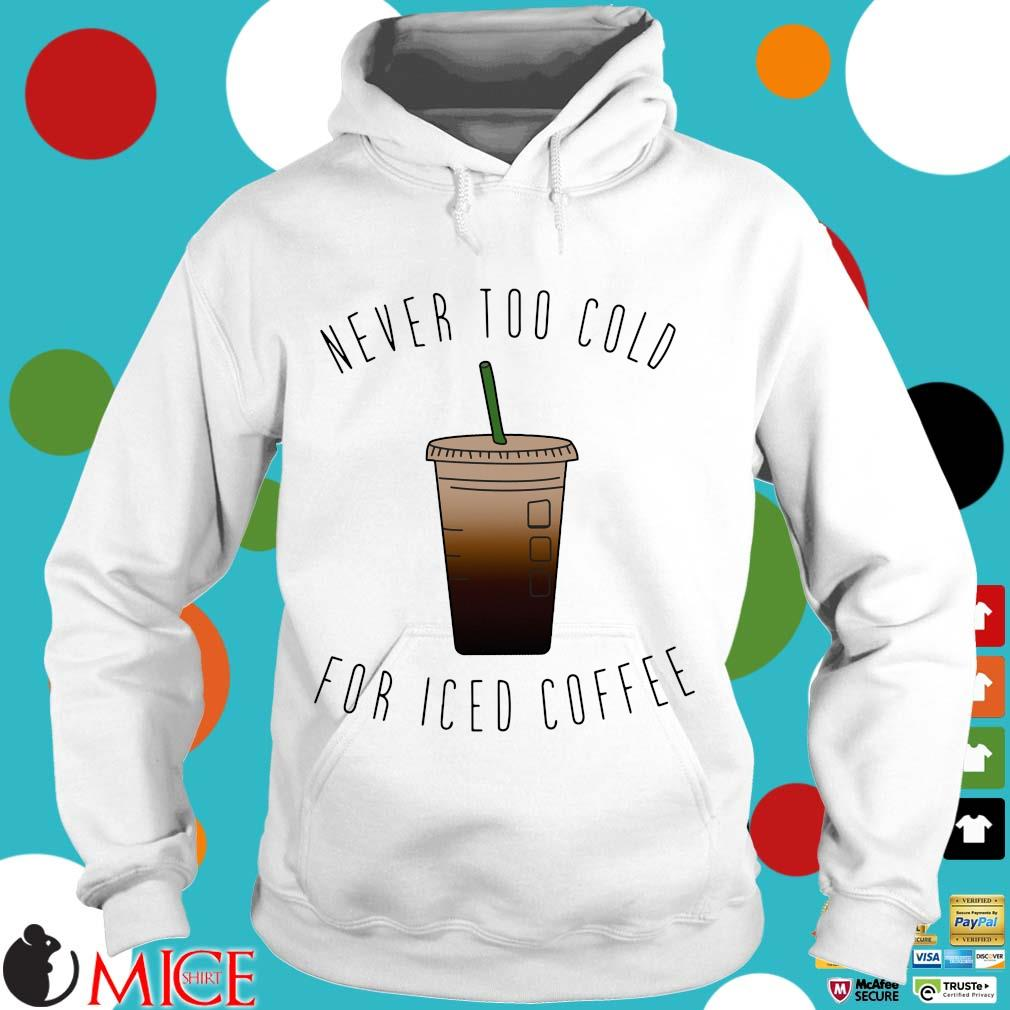 Never too cold for iced coffee Hoodie trang