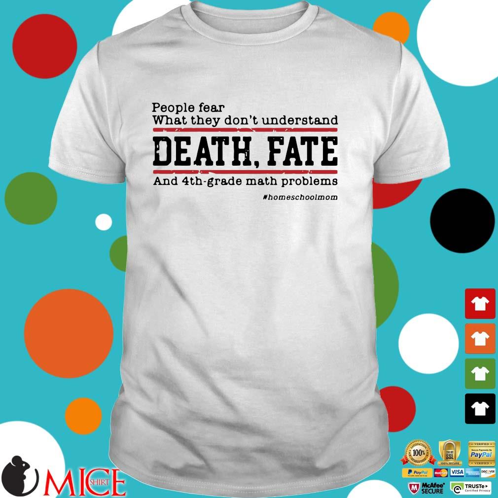 People fear what they don't understand death fate and 4th grade math problems shirt