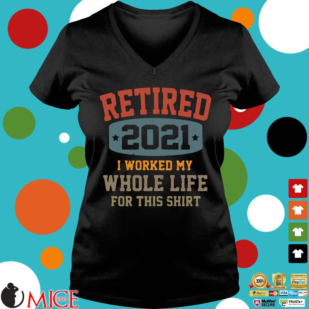 Retired 2021 I worked my whole life for this Ladies V-Neck
