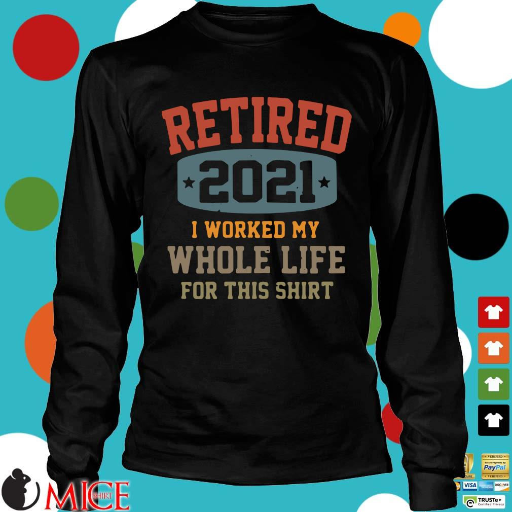 Retired 2021 I worked my whole life for this Longsleeve