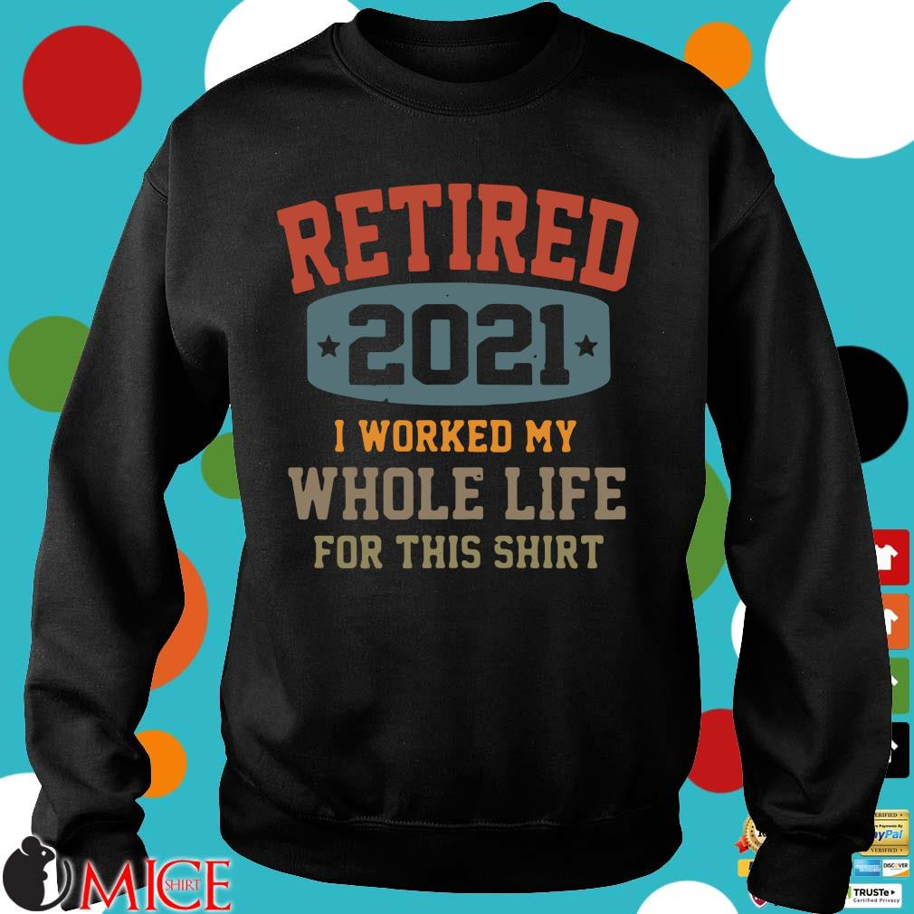 Retired 2021 I worked my whole life for this Sweater