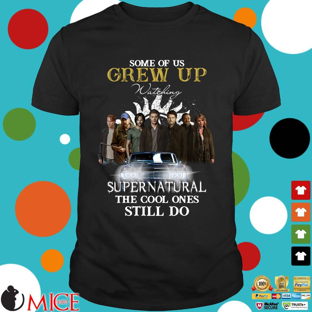Some of us grew up watching Supernatural the cool ones still do shirt