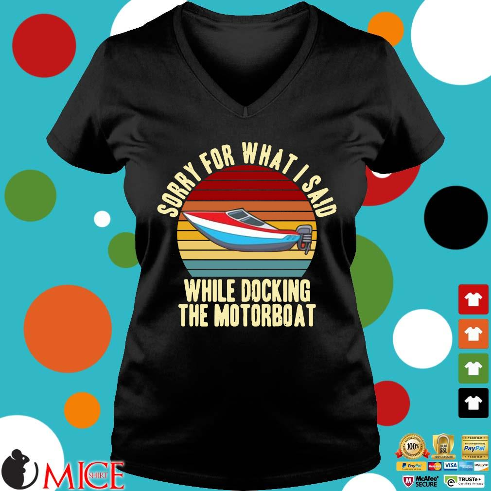Sorry for what I said while docking the motorboat vintage Ladies V-Neck
