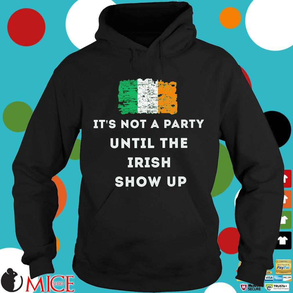St.Patrick's day it's not a party until the Irish show up Ireland flag Hoodie