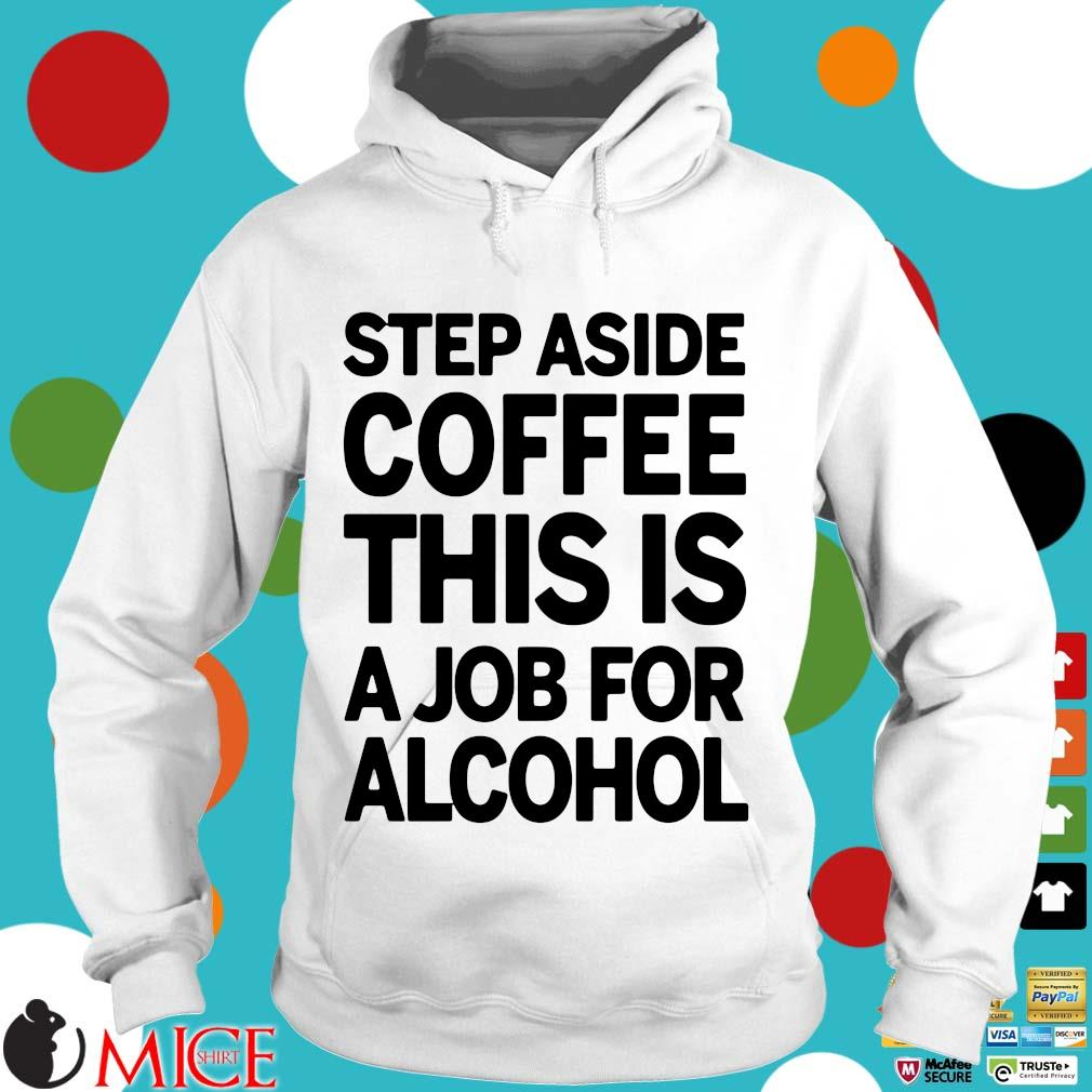Step aside coffee this is a job for alcohol 2021 Hoodie trang