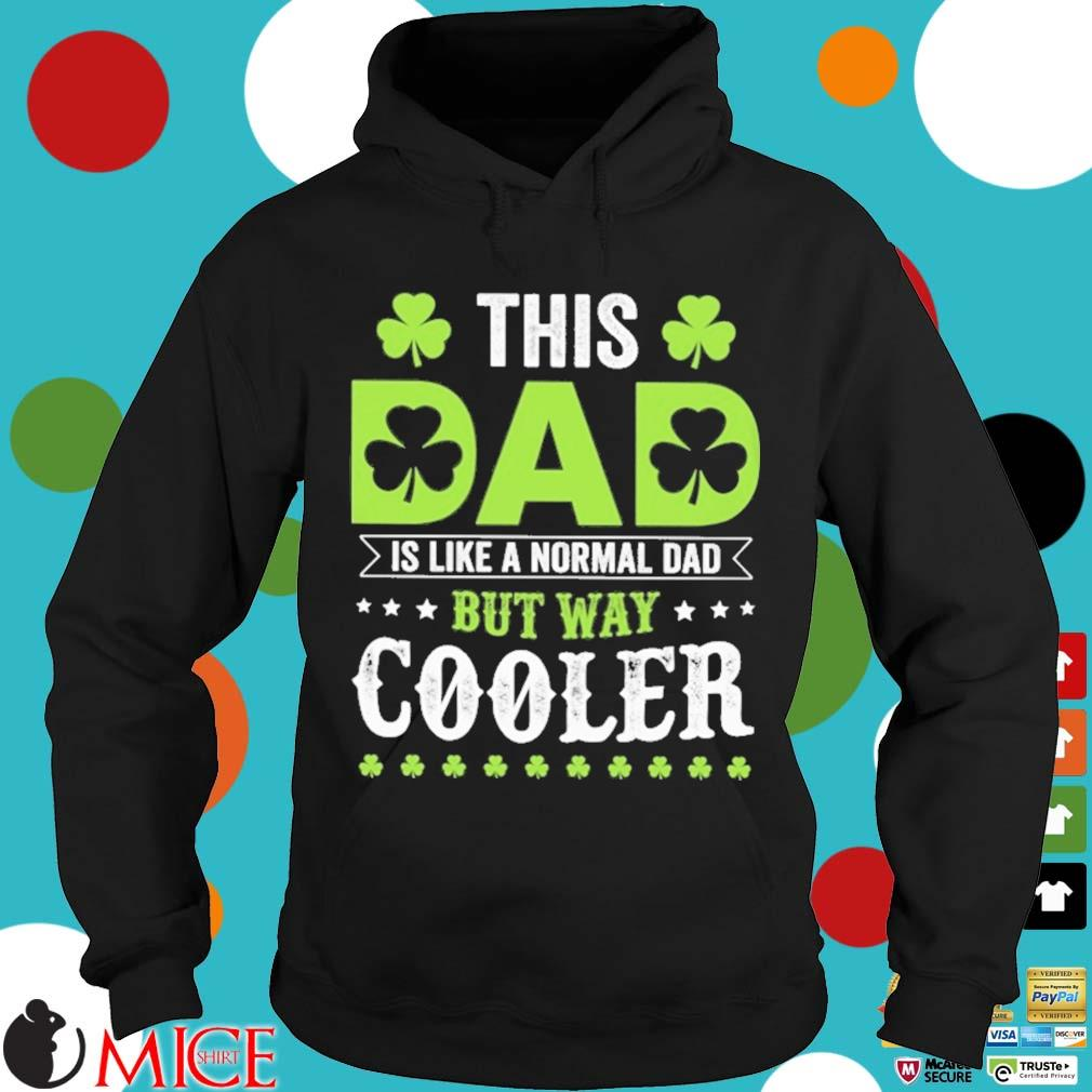 This dad is like a normal dad but way cooler St Patrick's Day Hoodie
