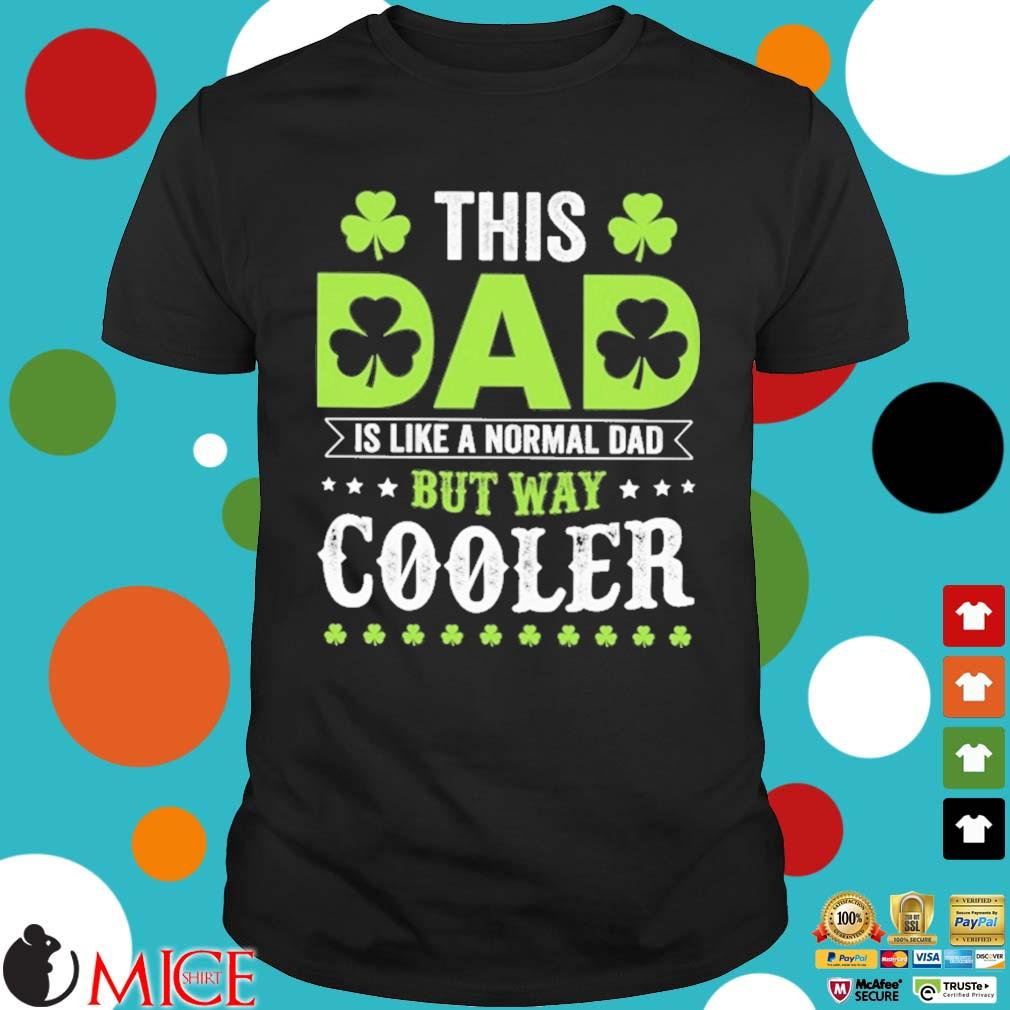 This dad is like a normal dad but way cooler St Patrick's Day shirt