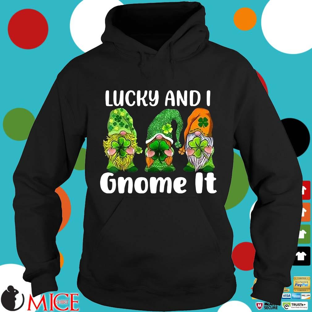 Three Gnomes hug shamrock lucky and I gnome it St Patrick's Day Hoodie