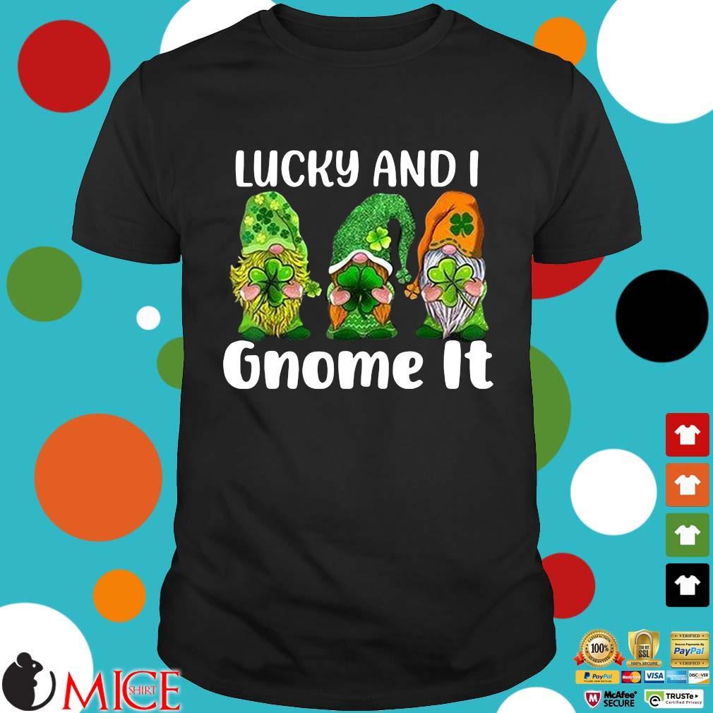 Three Gnomes hug shamrock lucky and I gnome it St Patrick's Day shirt