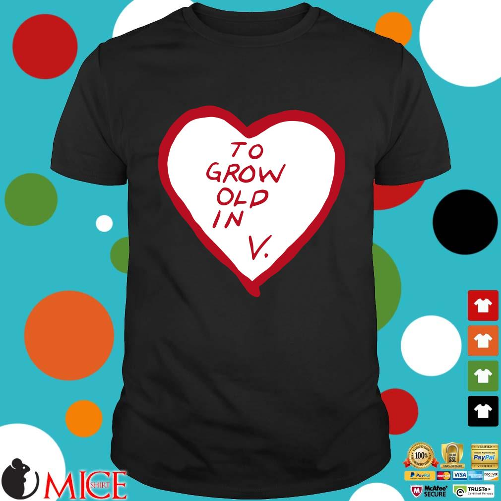 To grow old in heart shirt
