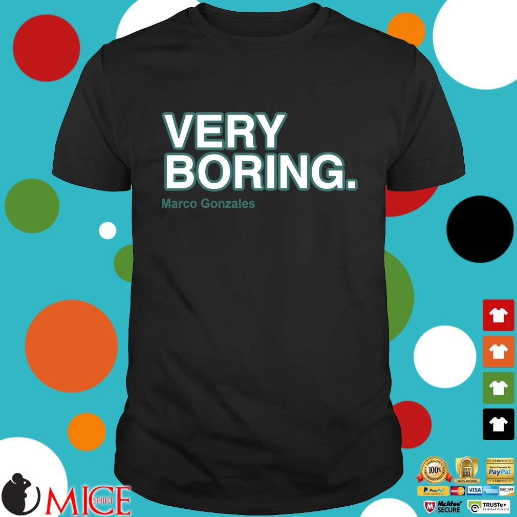 Very boring Marco Gonzales shirt