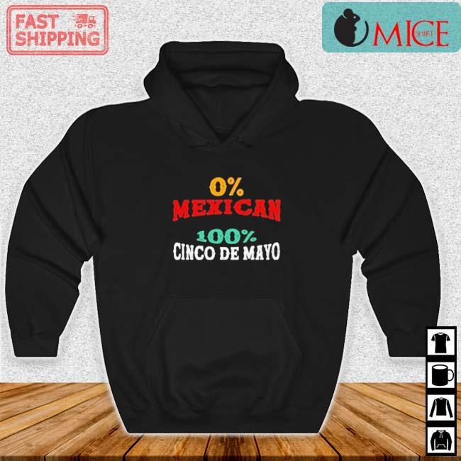 0% Mexican 100% Cinco De Mayo Shirt Hoodie den