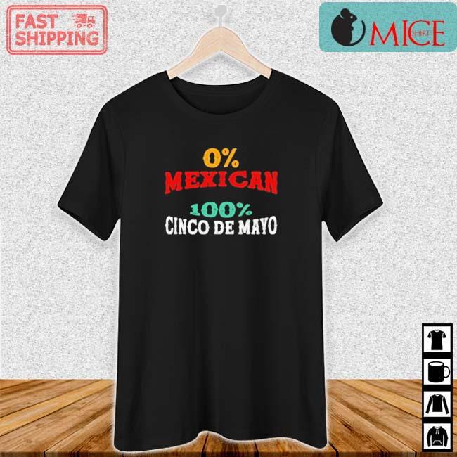 0% Mexican 100% Cinco De Mayo Shirt Ladies den