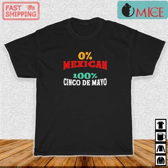 0% Mexican 100% Cinco De Mayo Shirt