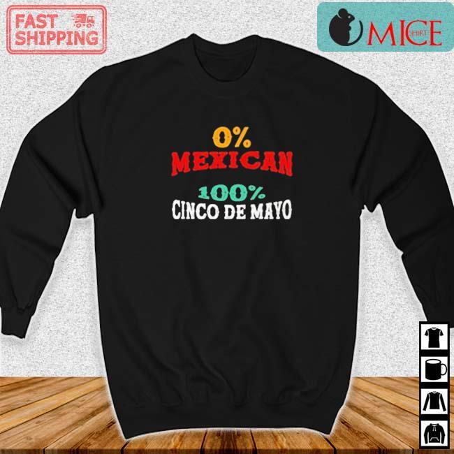 0% Mexican 100% Cinco De Mayo Shirt Sweater den