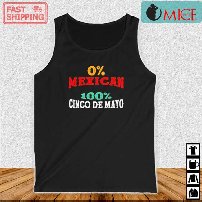 0% Mexican 100% Cinco De Mayo Shirt Tank top den