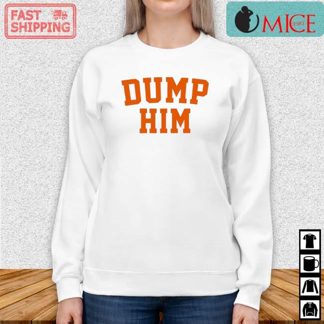 Dump Him Shirt Sweater trang