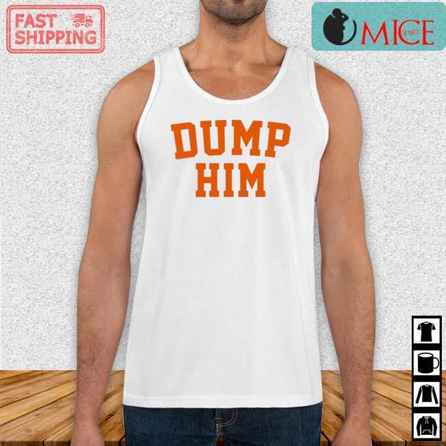 Dump Him Shirt Tank top trang