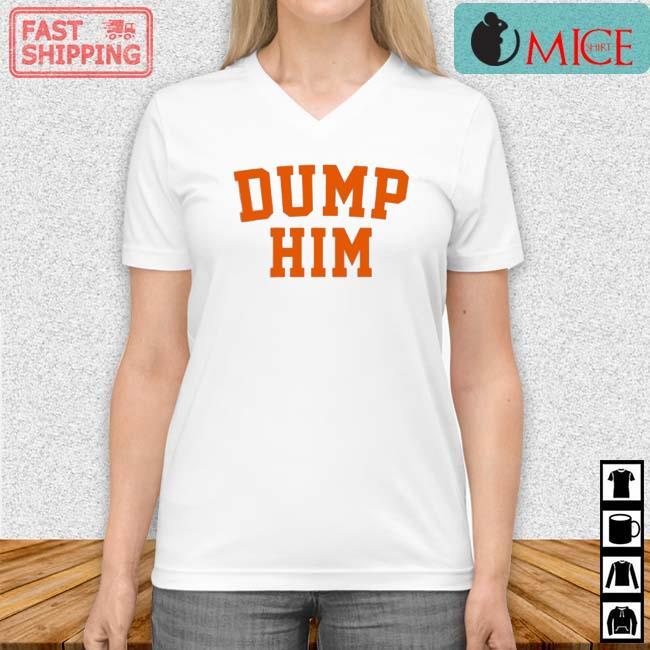 Dump Him Shirt Vneck trang