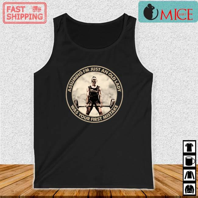 'Fitness Assuming I'm Just An Old Lady Was Your First Mistake 2021 s Tank top den