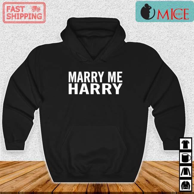 Marry Me Harry Shirt Hoodie den