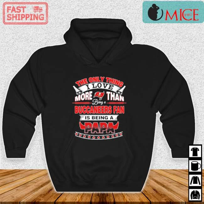 NFL The Only Thing I Love More Than Being A Tampa Bay Buccaneers Fan Is Being A Papa Shirt Hoodie den