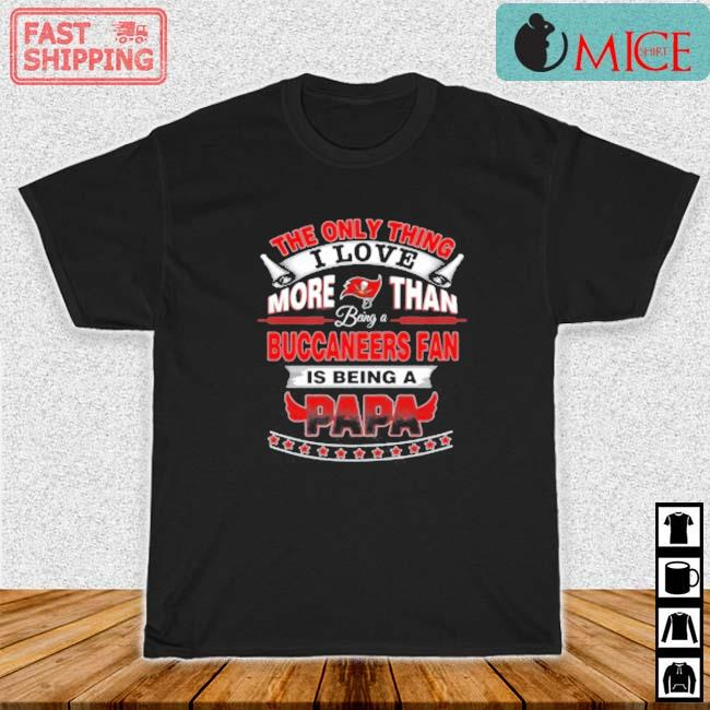 NFL The Only Thing I Love More Than Being A Tampa Bay Buccaneers Fan Is Being A Papa Shirt