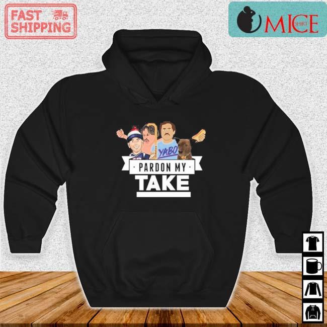 Pardon My Take Yabo Shirt Hoodie den