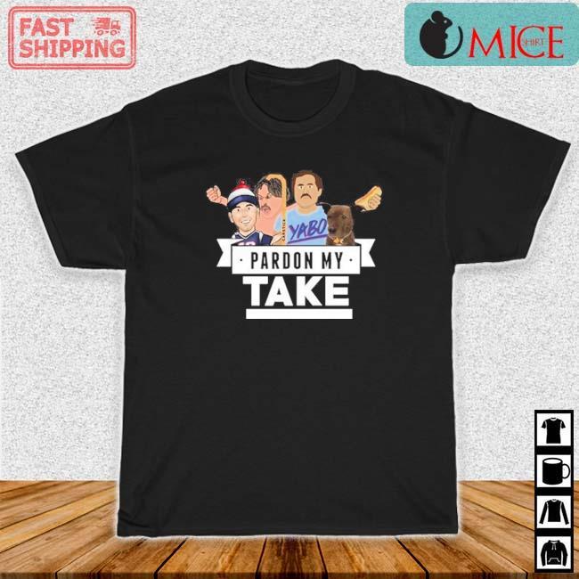 Pardon My Take Yabo Shirt