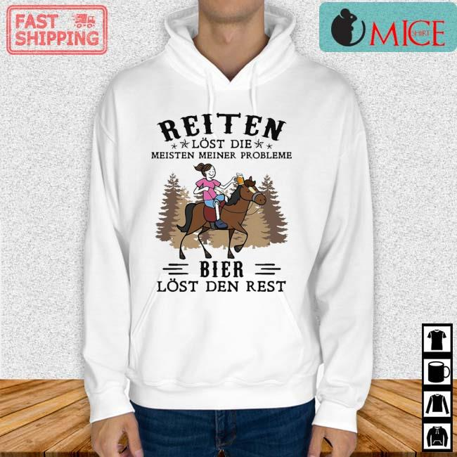 Reiten Lost Die Meisten Meiner Probleme Bier Lost Den Rest Shirt Hoodie trang