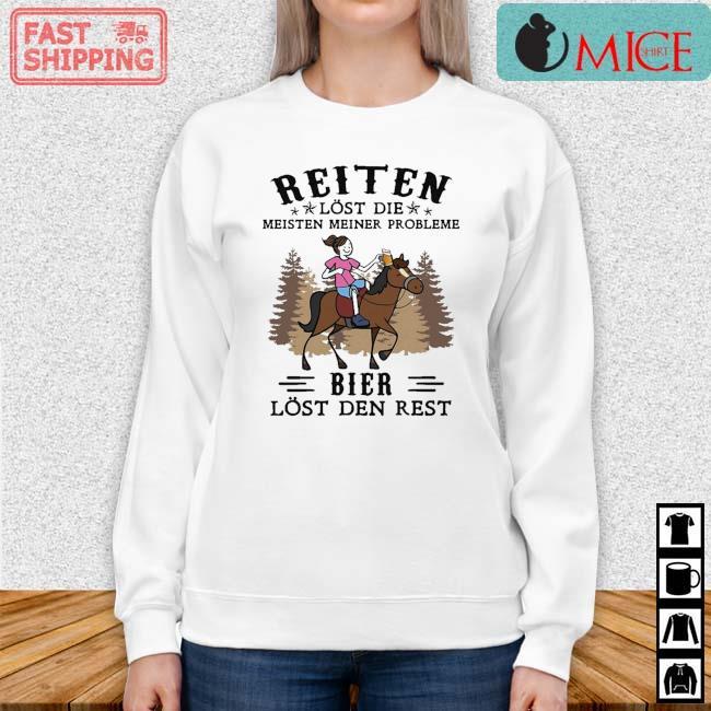 Reiten Lost Die Meisten Meiner Probleme Bier Lost Den Rest Shirt Sweater trang