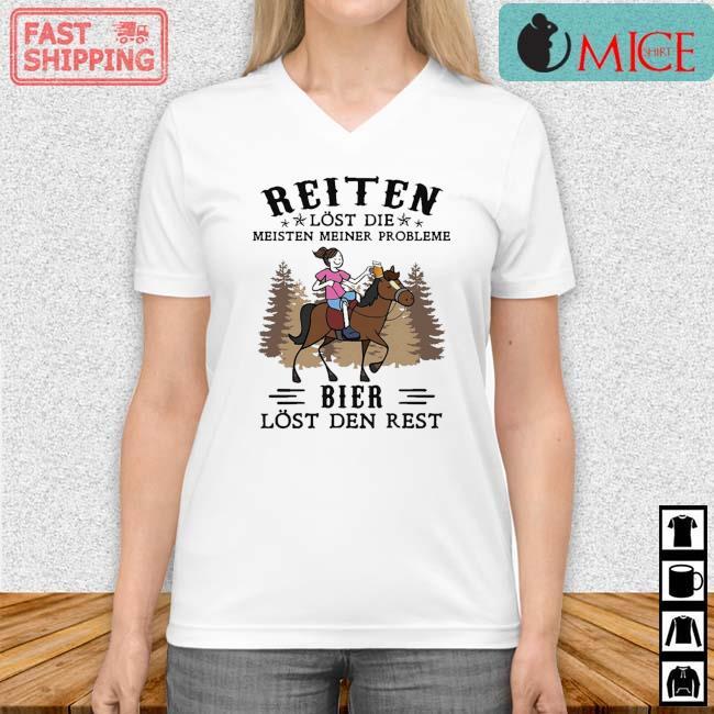 Reiten Lost Die Meisten Meiner Probleme Bier Lost Den Rest Shirt Vneck trang