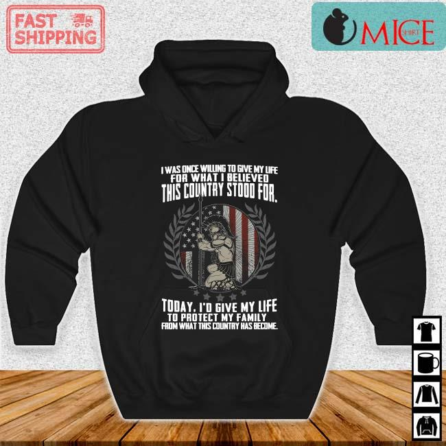 I was once willing to give my life for what I believed this country stood for Hoodie den
