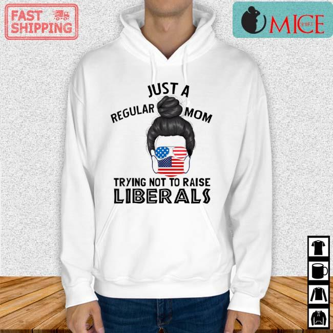 Just A Regular Mom Trying Not To Raise Liberals American Flag Shirt Hoodie trang