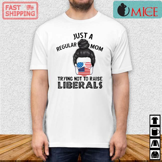 Just A Regular Mom Trying Not To Raise Liberals American Flag Shirt