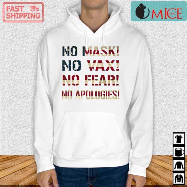No Mask No Vax No Fear No Apologies American Flag Shirt Hoodie trang