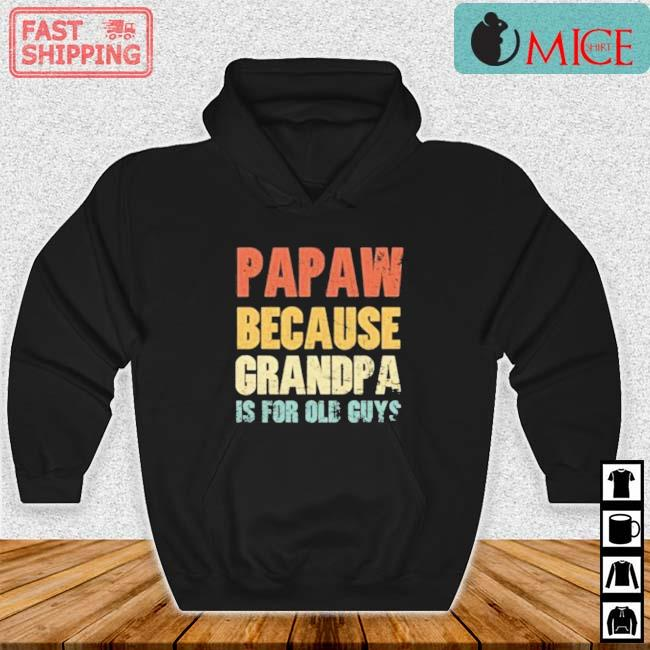 Papaw Because Grandpa Is For Old Guys Vintage Shirt Hoodie den