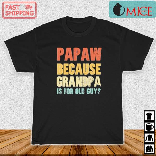 Papaw Because Grandpa Is For Old Guys Vintage Shirt