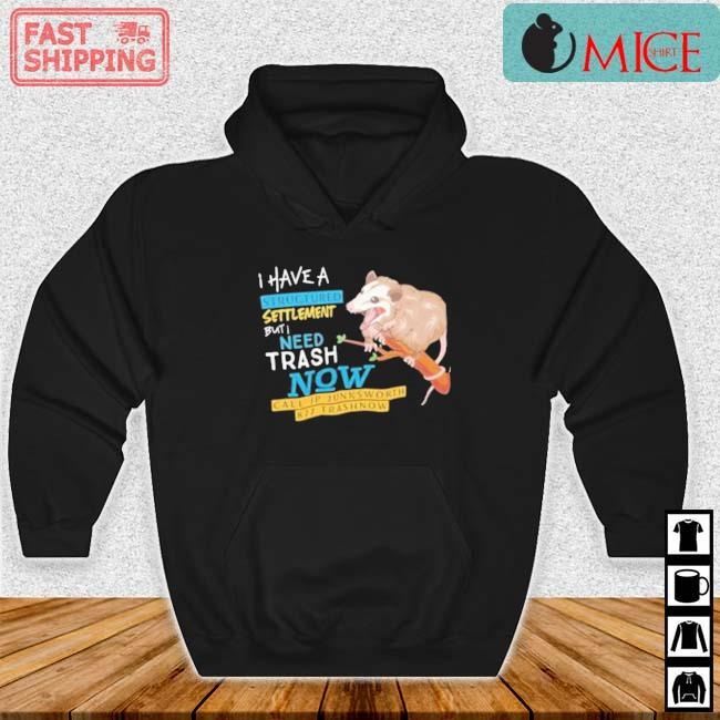 Possum I Have A Structured Settlement But I Need Trash Now Shirt Hoodie den