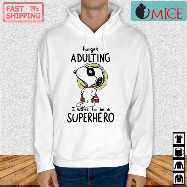 Snoopy Forget Adulting I Want To Be A Superhero Shirt Hoodie trang
