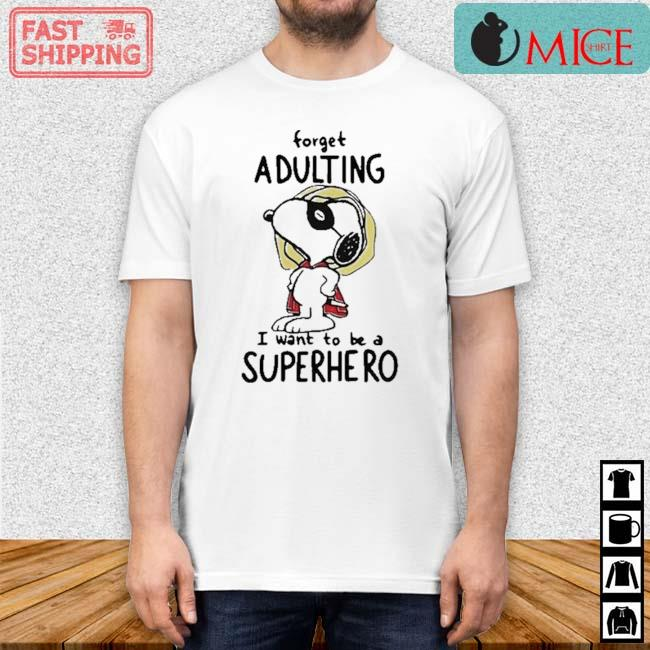 Snoopy Forget Adulting I Want To Be A Superhero Shirt