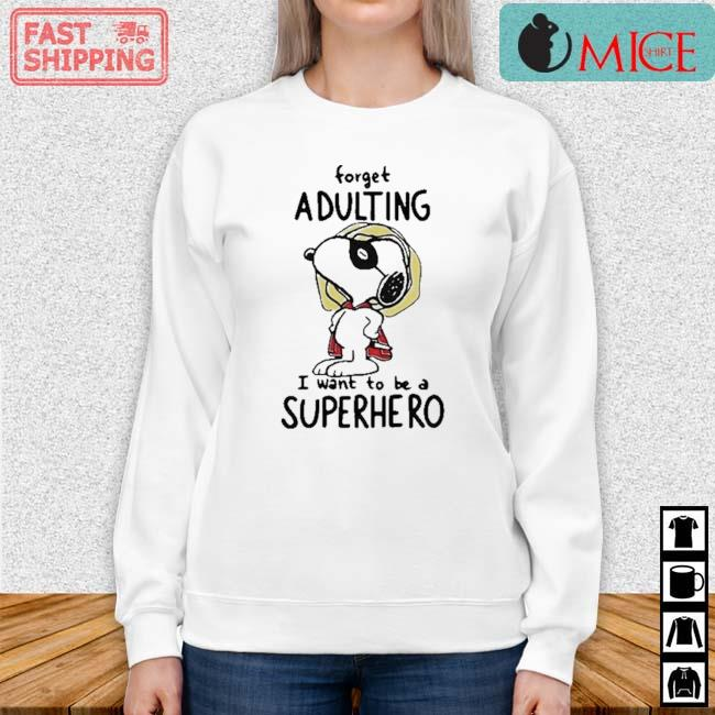 Snoopy Forget Adulting I Want To Be A Superhero Shirt Sweater trang