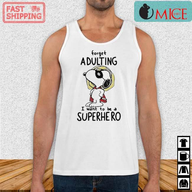 Snoopy Forget Adulting I Want To Be A Superhero Shirt Tank top trang