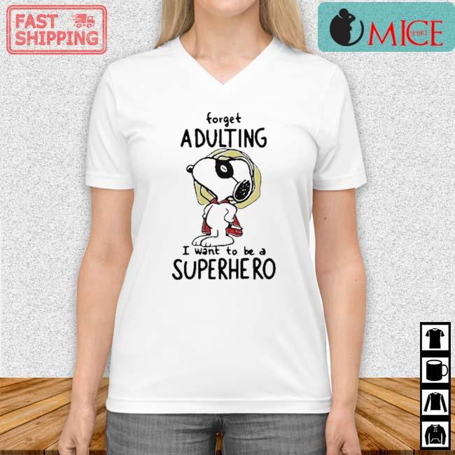 Snoopy Forget Adulting I Want To Be A Superhero Shirt Vneck trang
