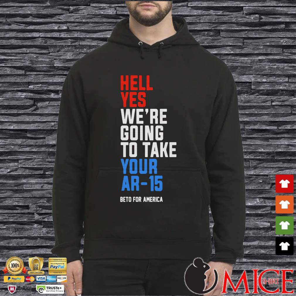 Hell Yes, We're Going To Take Your AR-15 Beto For America Shirt