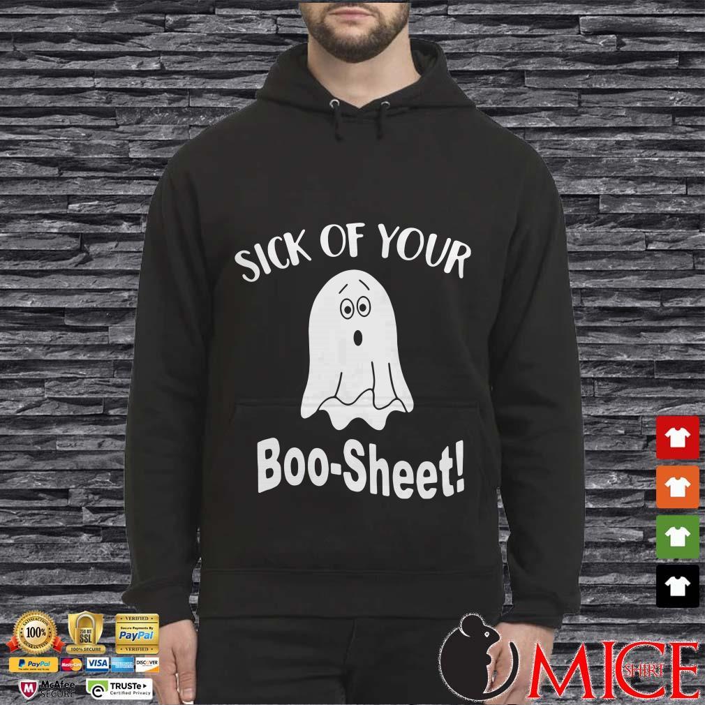 Sick of your boo sheet shirt