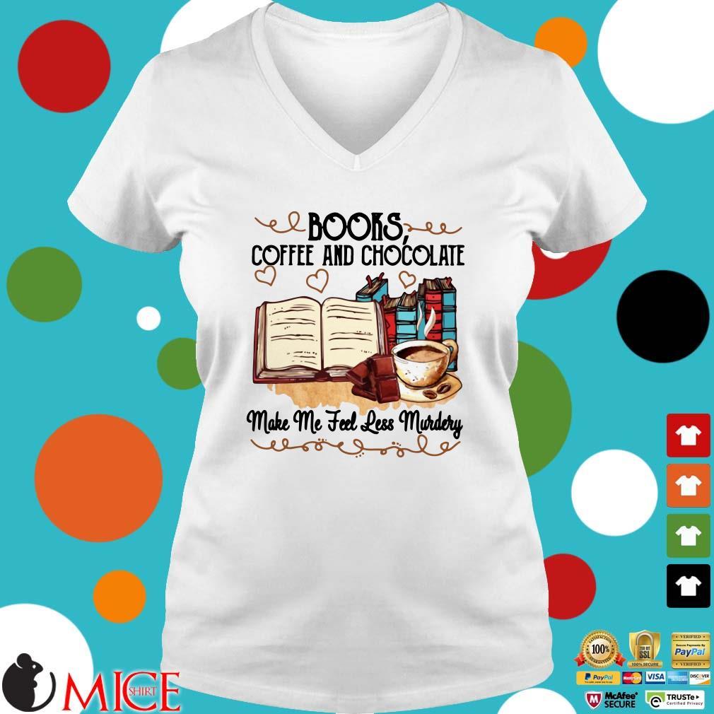 Books Coffee And Chocolate Make Me Feel Less Murdery Shirt