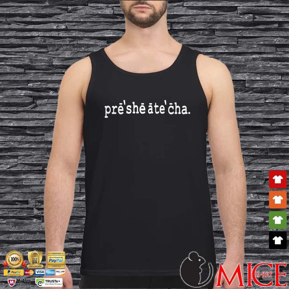 Presheatecha Shirt